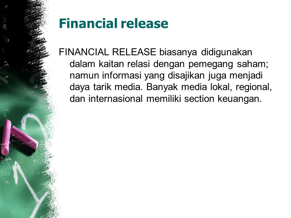 Financial release FINANCIAL RELEASE biasanya didigunakan dalam kaitan relasi dengan pemegang saham; namun informasi yang disajikan juga menjadi daya t