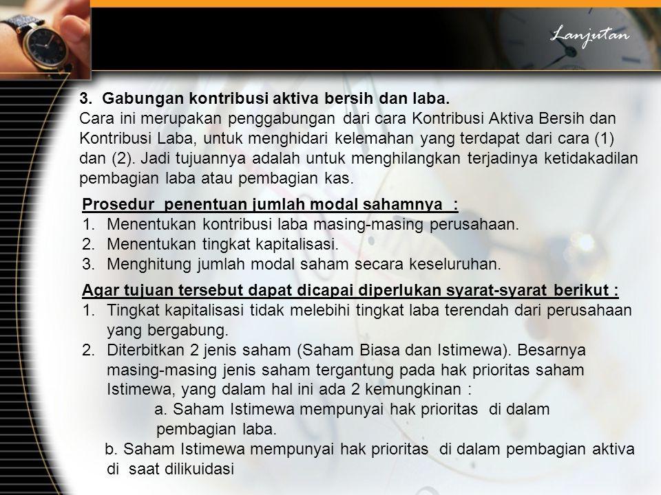Lanjutan 3. Gabungan kontribusi aktiva bersih dan laba. Cara ini merupakan penggabungan dari cara Kontribusi Aktiva Bersih dan Kontribusi Laba, untuk