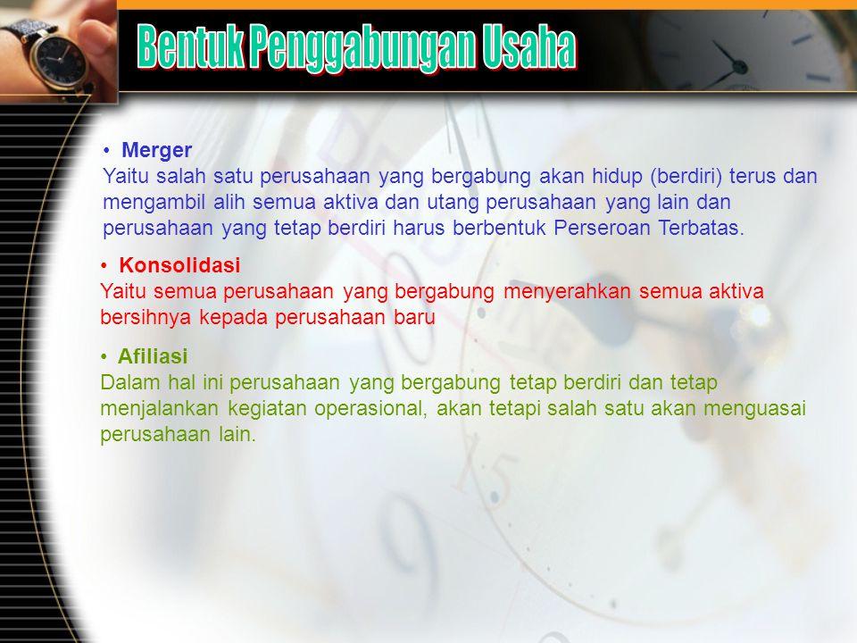 Merger Yaitu salah satu perusahaan yang bergabung akan hidup (berdiri) terus dan mengambil alih semua aktiva dan utang perusahaan yang lain dan perusahaan yang tetap berdiri harus berbentuk Perseroan Terbatas.
