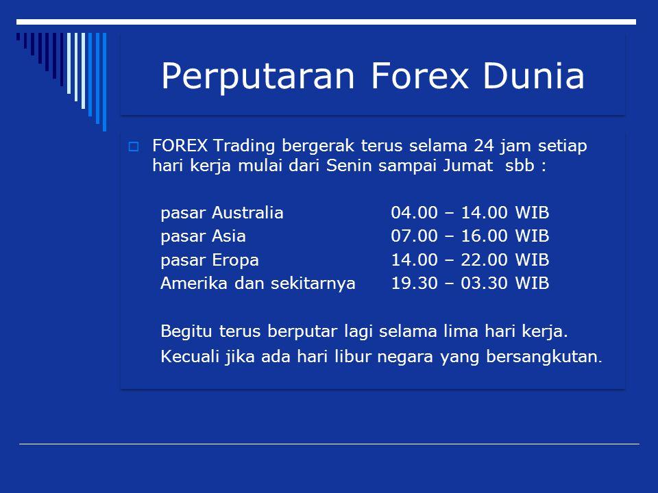 Perputaran Forex Dunia  FOREX Trading bergerak terus selama 24 jam setiap hari kerja mulai dari Senin sampai Jumat sbb : pasar Australia 04.00 – 14.0
