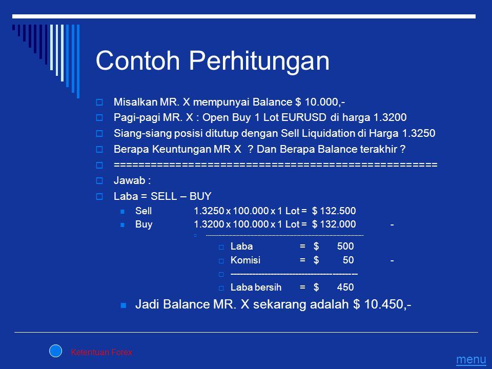 Contoh Perhitungan  Misalkan MR. X mempunyai Balance $ 10.000,-  Pagi-pagi MR. X : Open Buy 1 Lot EURUSD di harga 1.3200  Siang-siang posisi ditutu