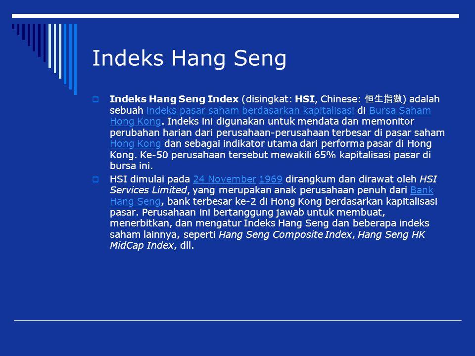 Indeks Hang Seng  Indeks Hang Seng Index (disingkat: HSI, Chinese: 恒生指數 ) adalah sebuah indeks pasar saham berdasarkan kapitalisasi di Bursa Saham Ho