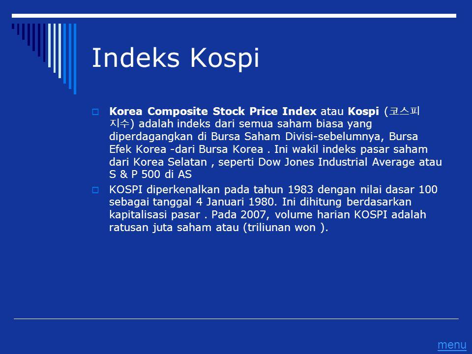 Indeks Kospi  Korea Composite Stock Price Index atau Kospi ( 코스피 지수 ) adalah indeks dari semua saham biasa yang diperdagangkan di Bursa Saham Divisi-