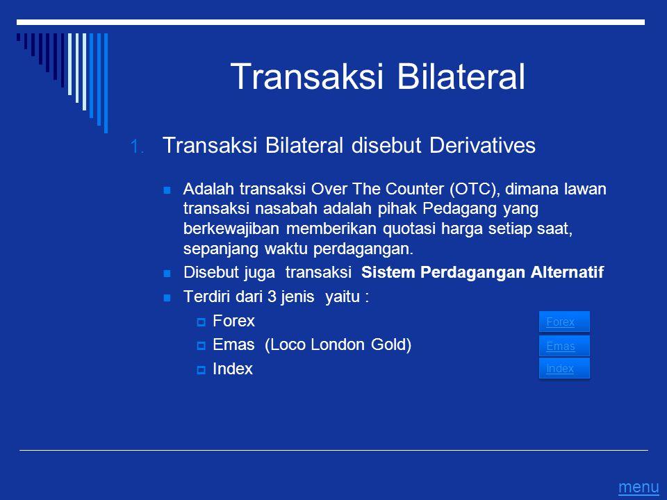 Transaksi Bilateral 1. Transaksi Bilateral disebut Derivatives Adalah transaksi Over The Counter (OTC), dimana lawan transaksi nasabah adalah pihak Pe