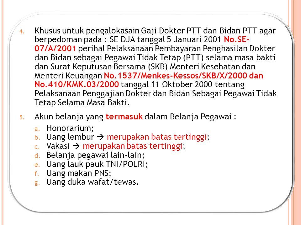 4. Khusus untuk pengalokasain Gaji Dokter PTT dan Bidan PTT agar berpedoman pada : SE DJA tanggal 5 Januari 2001 No.SE- 07/A/2001 perihal Pelaksanaan