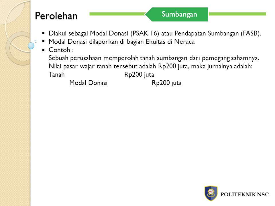 Perolehan POLITEKNIK NSC  Diakui sebagai Modal Donasi (PSAK 16) atau Pendapatan Sumbangan (FASB).  Modal Donasi dilaporkan di bagian Ekuitas di Nera