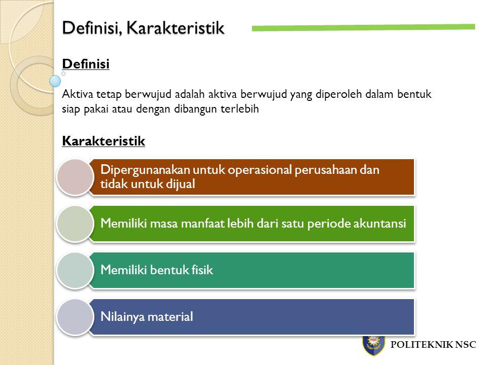 Definisi, Karakteristik POLITEKNIK NSC Definisi Aktiva tetap berwujud adalah aktiva berwujud yang diperoleh dalam bentuk siap pakai atau dengan dibang
