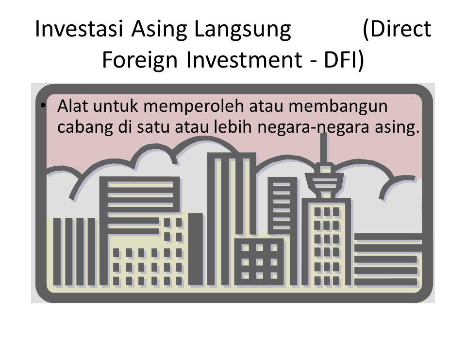 Investasi Asing Langsung (Direct Foreign Investment - DFI) Alat untuk memperoleh atau membangun cabang di satu atau lebih negara-negara asing.