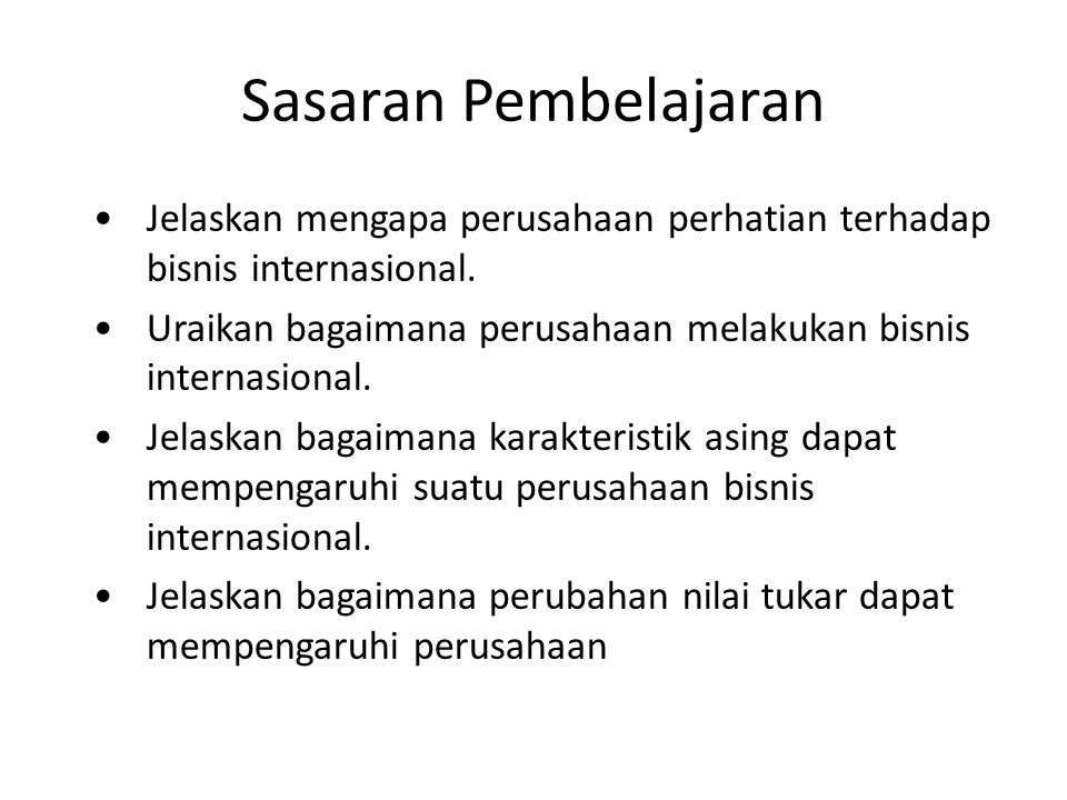 Pengaruh Nilai, Biaya dan Pendapatan sebuah perusahaan Kondisi Internasional Economic Conditions in Foreign Countries Exchange Rate Movements Foreign Demand for Firm's Products Cost of Using Foreign Supplies or Other Foreign Resources Firm s Revenue Firm's Expenses Firm s Earnings Firm s Value