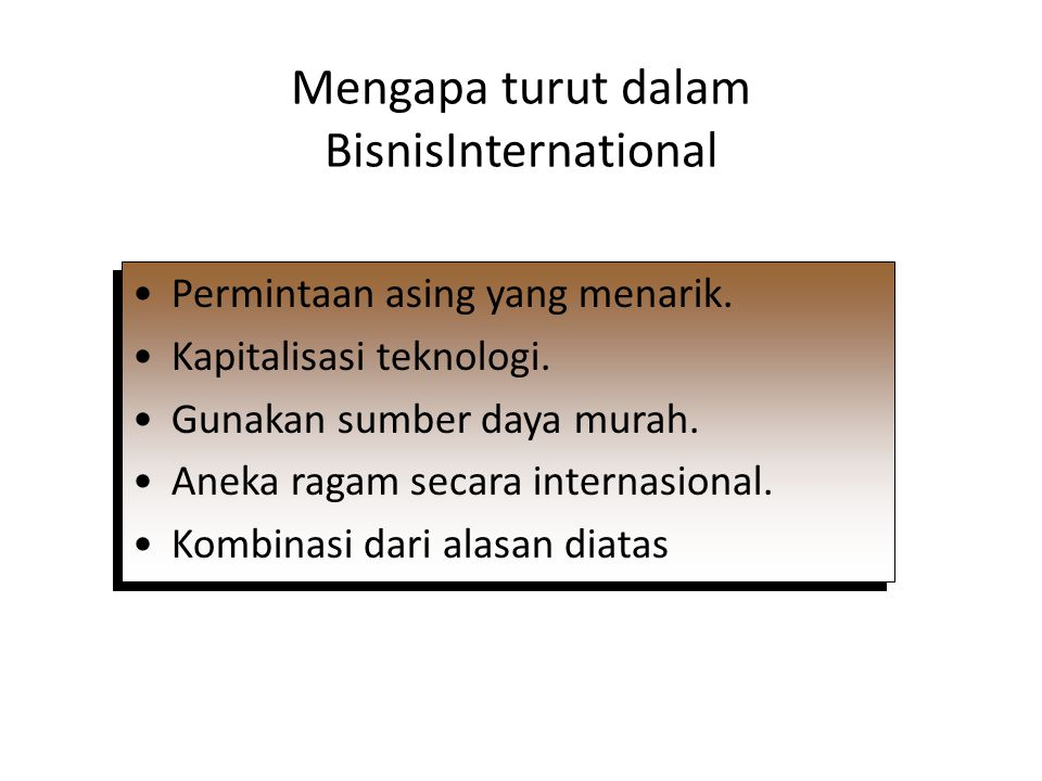 Mengapa turut dalam BisnisInternational Permintaan asing yang menarik. Kapitalisasi teknologi. Gunakan sumber daya murah. Aneka ragam secara internasi