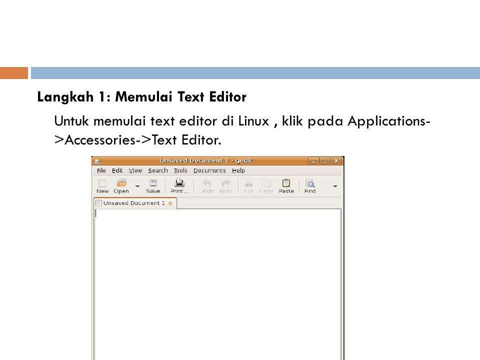 Langkah 1: Memulai Text Editor Untuk memulai text editor di Linux, klik pada Applications- >Accessories->Text Editor.