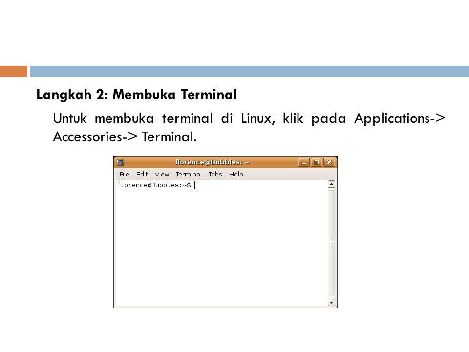 Langkah 2: Membuka Terminal Untuk membuka terminal di Linux, klik pada Applications-> Accessories-> Terminal.