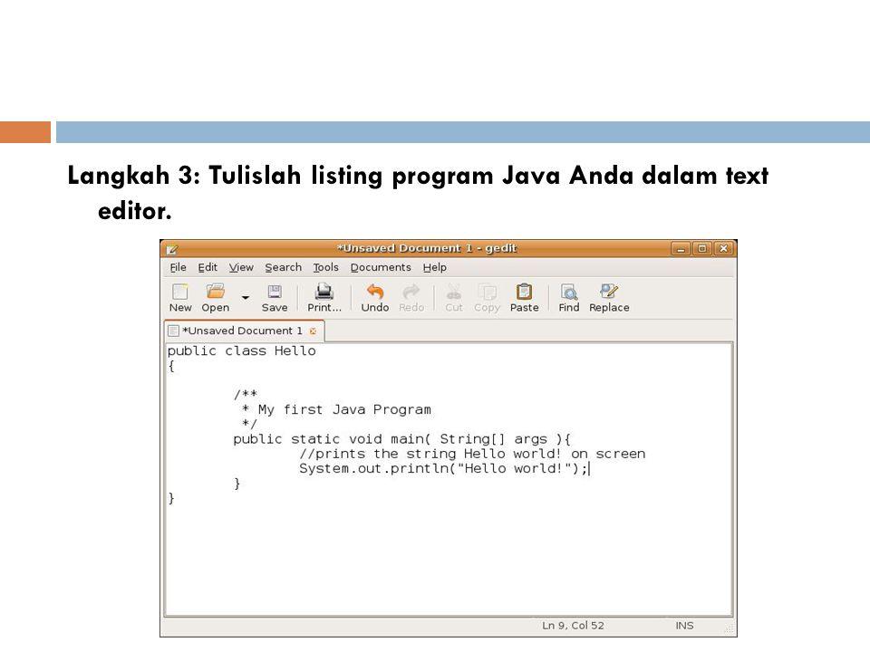 Langkah 3: Tulislah listing program Java Anda dalam text editor.