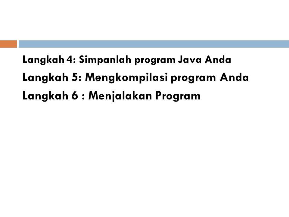 Langkah 4: Simpanlah program Java Anda Langkah 5: Mengkompilasi program Anda Langkah 6 : Menjalakan Program