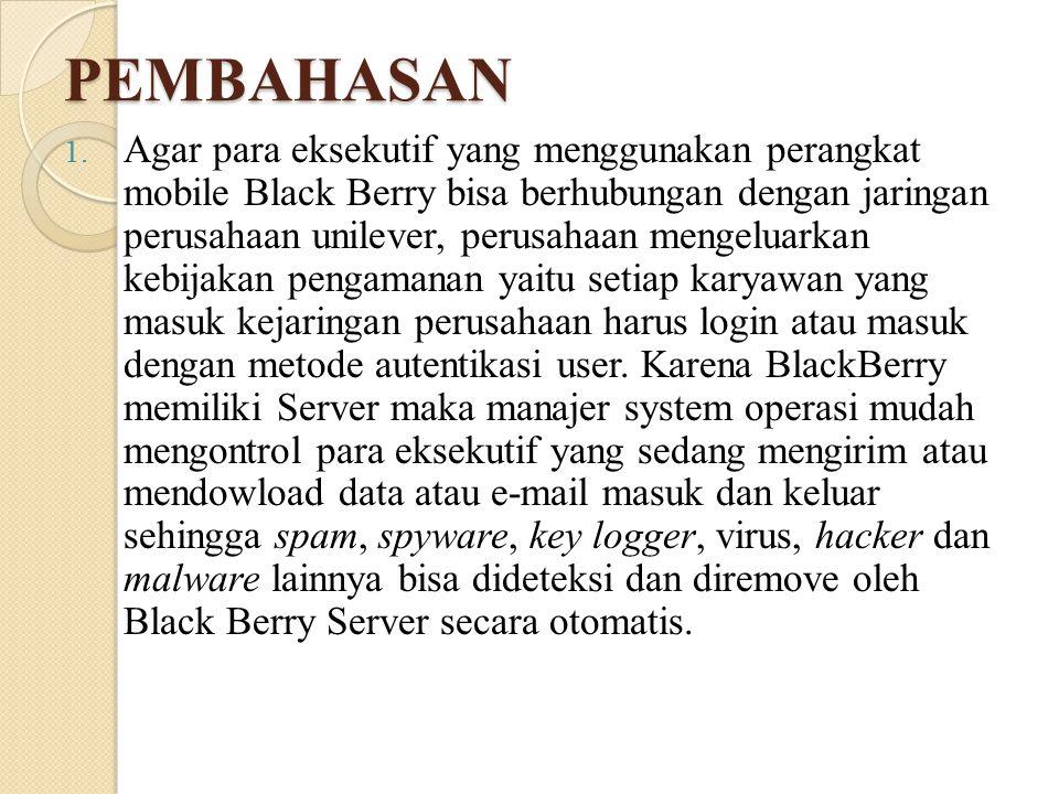 PEMBAHASAN 1. Agar para eksekutif yang menggunakan perangkat mobile Black Berry bisa berhubungan dengan jaringan perusahaan unilever, perusahaan menge