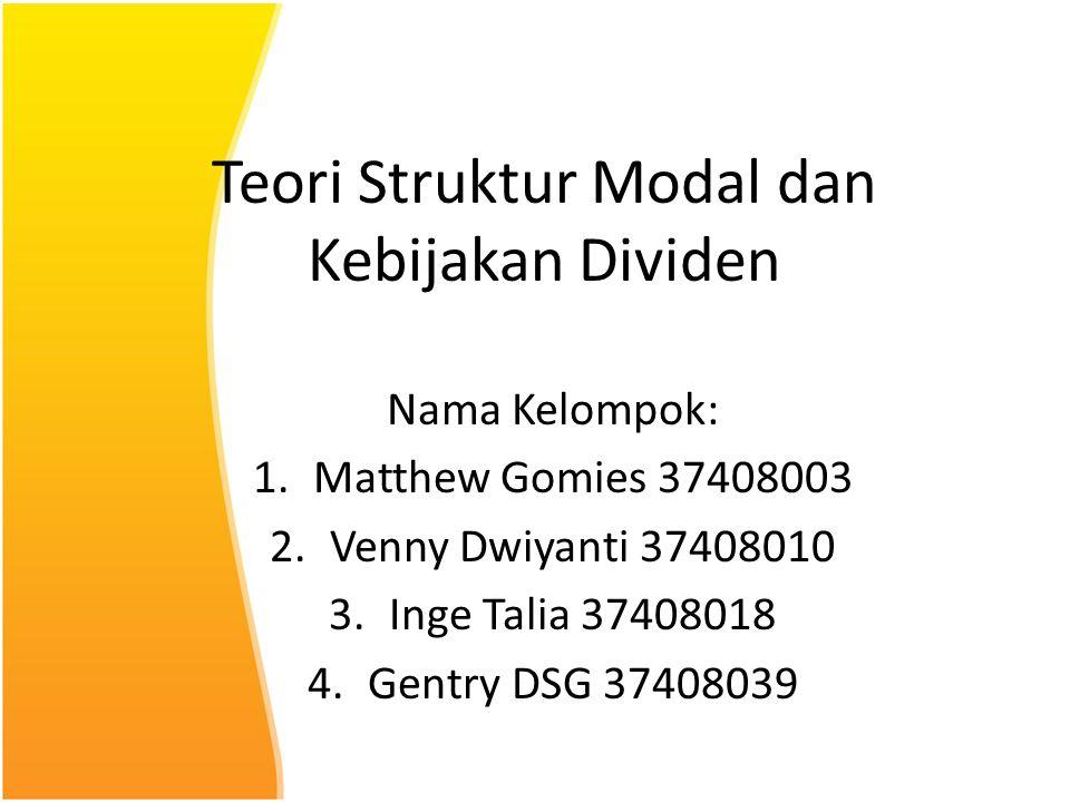 Teori Struktur Modal dan Kebijakan Dividen Nama Kelompok: 1.Matthew Gomies 37408003 2.Venny Dwiyanti 37408010 3.Inge Talia 37408018 4.Gentry DSG 37408