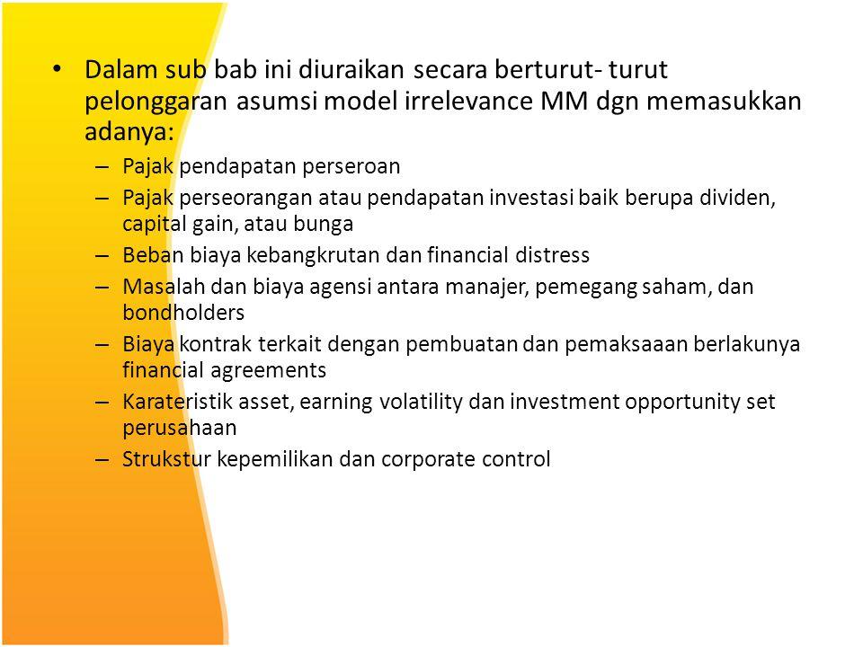 Dalam sub bab ini diuraikan secara berturut- turut pelonggaran asumsi model irrelevance MM dgn memasukkan adanya: – Pajak pendapatan perseroan – Pajak