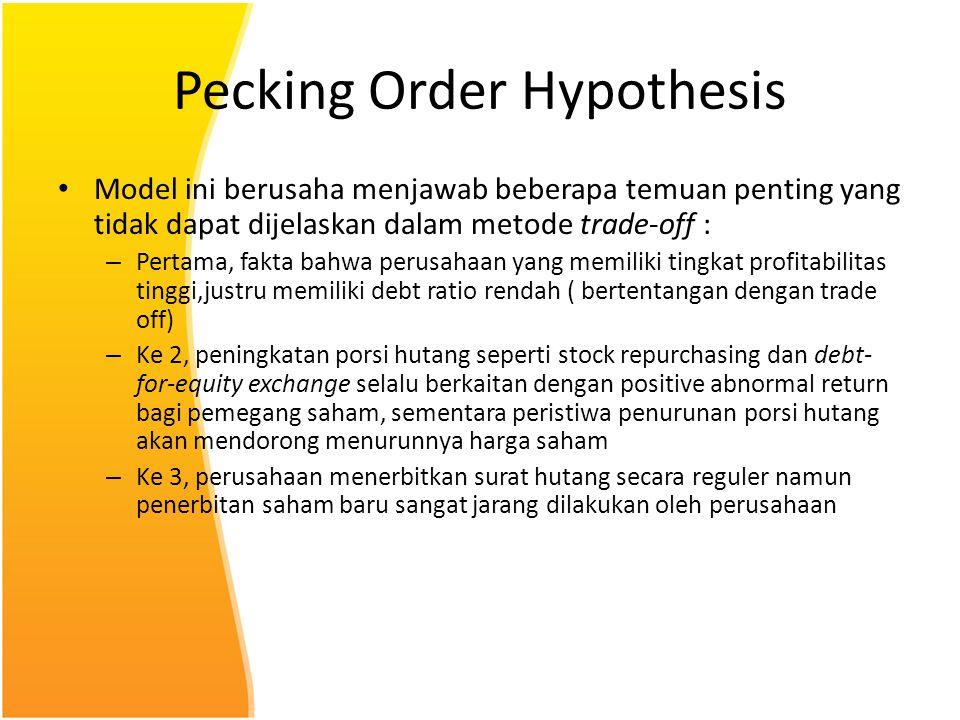 Pecking Order Hypothesis Model ini berusaha menjawab beberapa temuan penting yang tidak dapat dijelaskan dalam metode trade-off : – Pertama, fakta bah