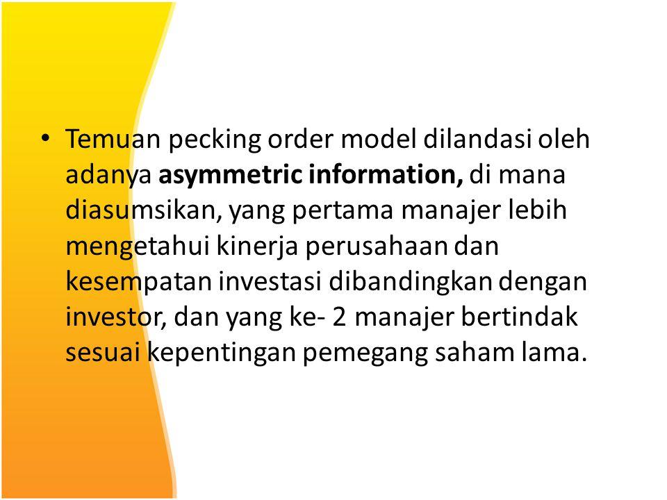 Temuan pecking order model dilandasi oleh adanya asymmetric information, di mana diasumsikan, yang pertama manajer lebih mengetahui kinerja perusahaan