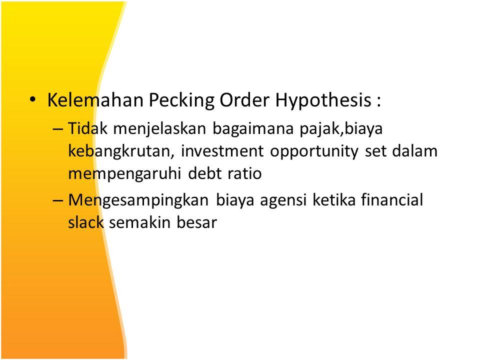 Kelemahan Pecking Order Hypothesis : – Tidak menjelaskan bagaimana pajak,biaya kebangkrutan, investment opportunity set dalam mempengaruhi debt ratio