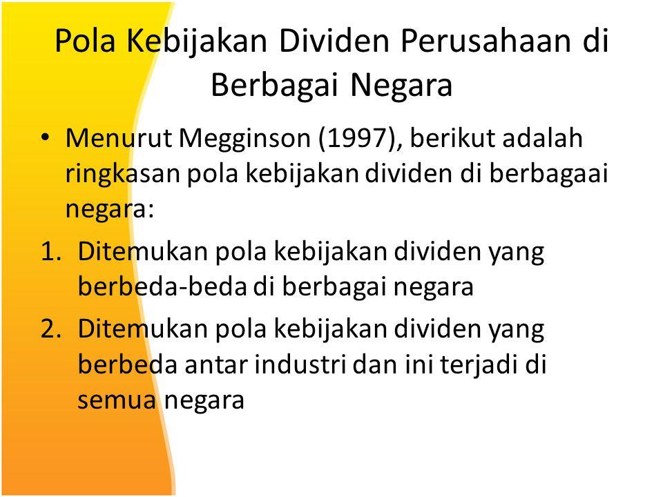Pola Kebijakan Dividen Perusahaan di Berbagai Negara Menurut Megginson (1997), berikut adalah ringkasan pola kebijakan dividen di berbagaai negara: 1.