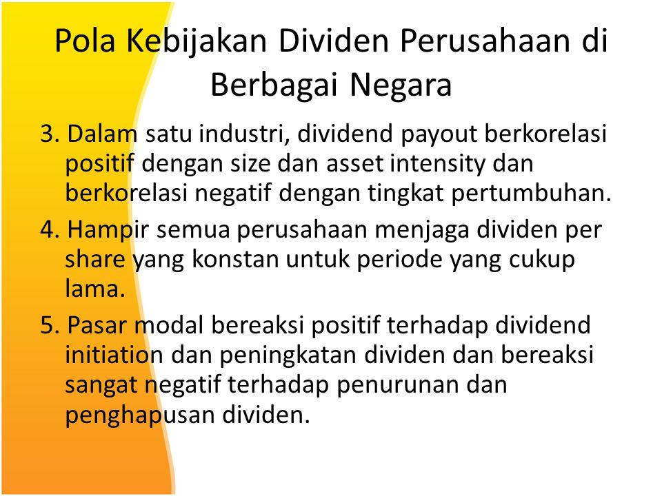 Pola Kebijakan Dividen Perusahaan di Berbagai Negara 3. Dalam satu industri, dividend payout berkorelasi positif dengan size dan asset intensity dan b