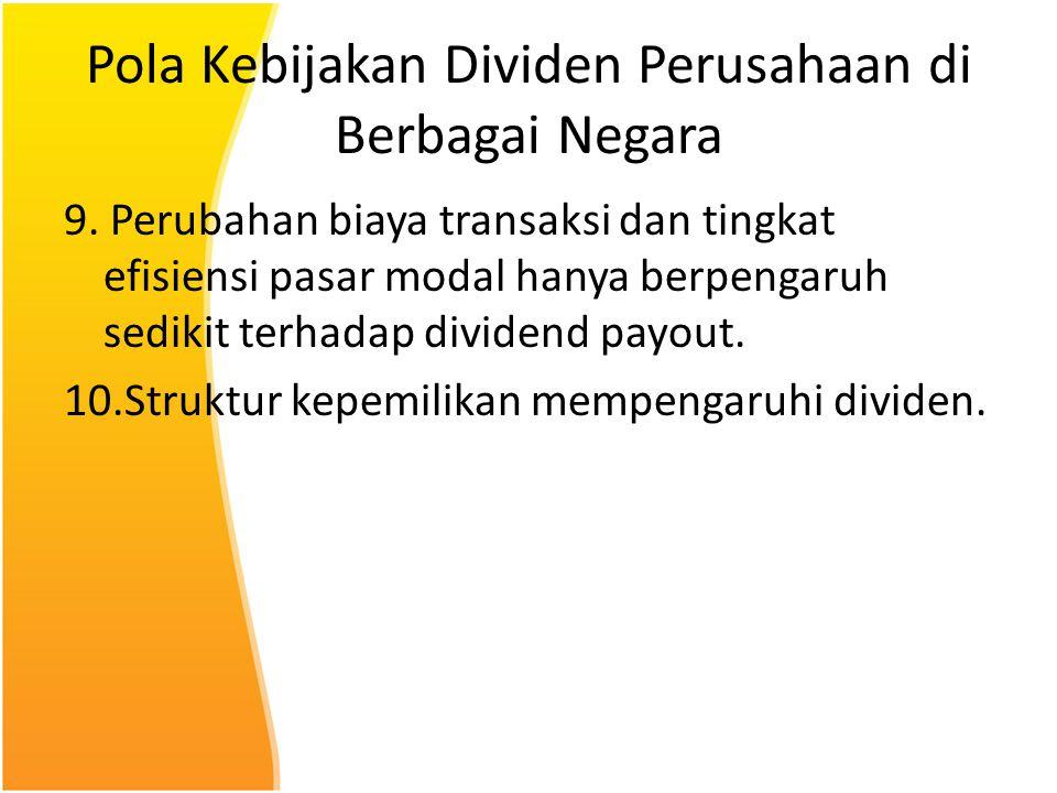 Pola Kebijakan Dividen Perusahaan di Berbagai Negara 9. Perubahan biaya transaksi dan tingkat efisiensi pasar modal hanya berpengaruh sedikit terhadap