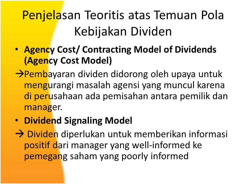 Penjelasan Teoritis atas Temuan Pola Kebijakan Dividen Agency Cost/ Contracting Model of Dividends (Agency Cost Model)  Pembayaran dividen didorong o