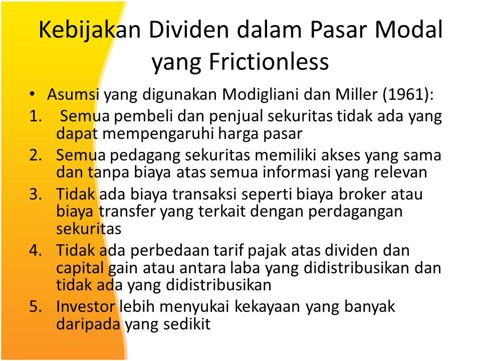 Kebijakan Dividen dalam Pasar Modal yang Frictionless Asumsi yang digunakan Modigliani dan Miller (1961): 1. Semua pembeli dan penjual sekuritas tidak