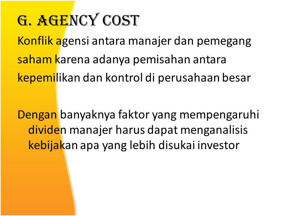 G. Agency Cost Konflik agensi antara manajer dan pemegang saham karena adanya pemisahan antara kepemilikan dan kontrol di perusahaan besar Dengan bany