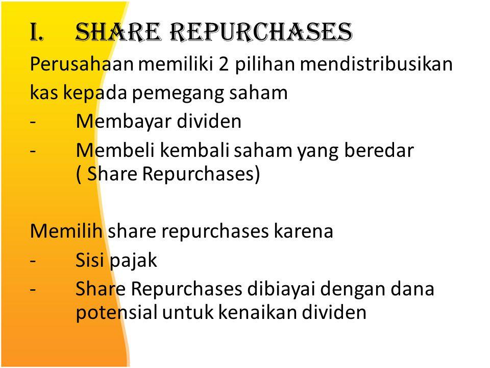 I.Share Repurchases Perusahaan memiliki 2 pilihan mendistribusikan kas kepada pemegang saham -Membayar dividen -Membeli kembali saham yang beredar ( S