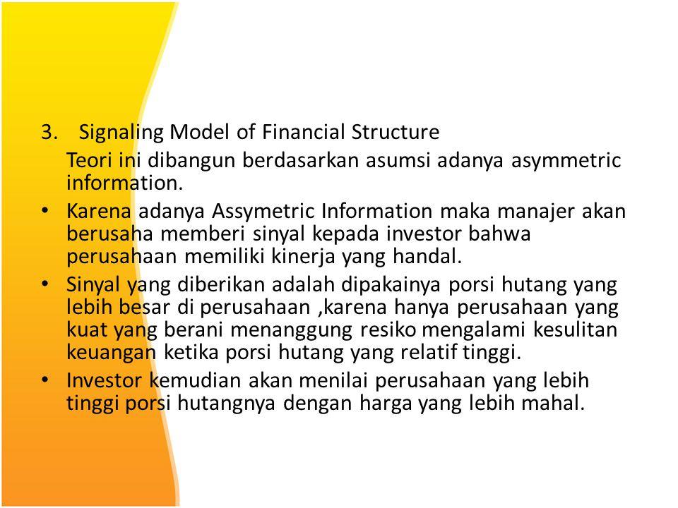 3.Signaling Model of Financial Structure Teori ini dibangun berdasarkan asumsi adanya asymmetric information. Karena adanya Assymetric Information mak