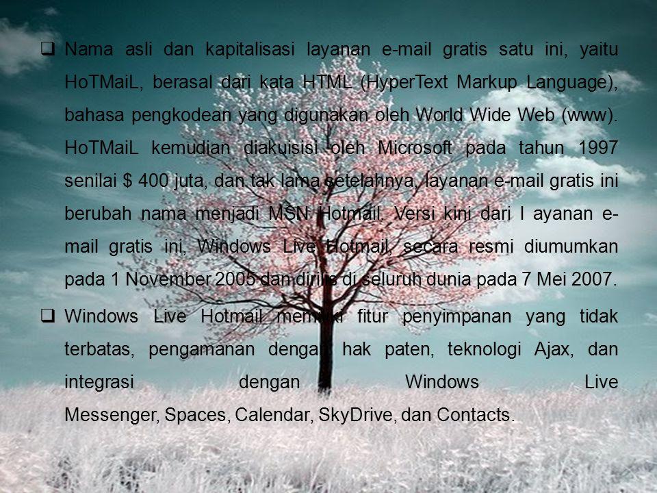 HOTMAIL  Windows Live Hotmail, atau yang sebelumnya dikenal dengan nama MSN Hotmail dan seringkali hanya disebut dengan Hotmail, merupakan layanan e-