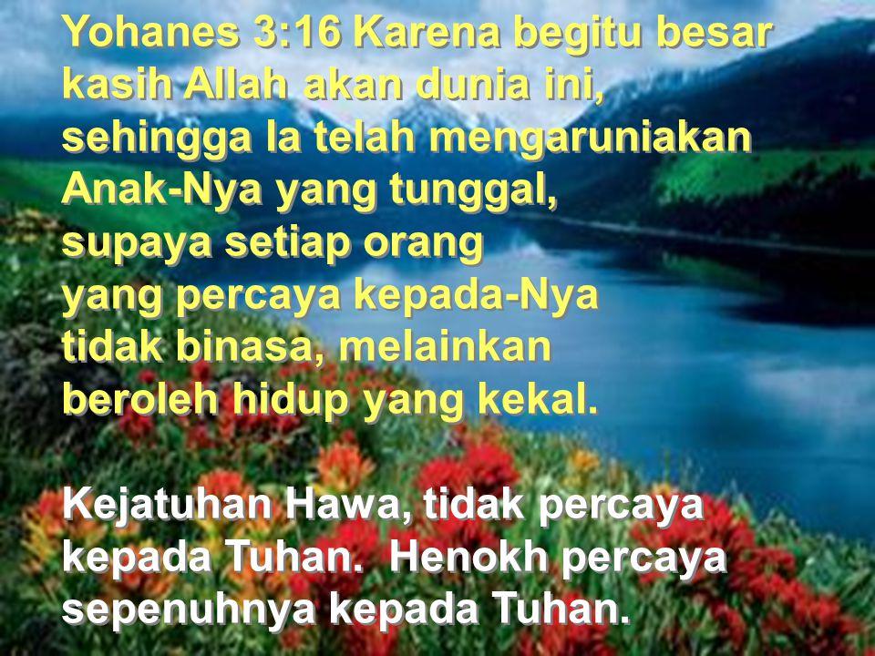 Yohanes 3:16 Karena begitu besar kasih Allah akan dunia ini, sehingga Ia telah mengaruniakan Anak-Nya yang tunggal, supaya setiap orang yang percaya k