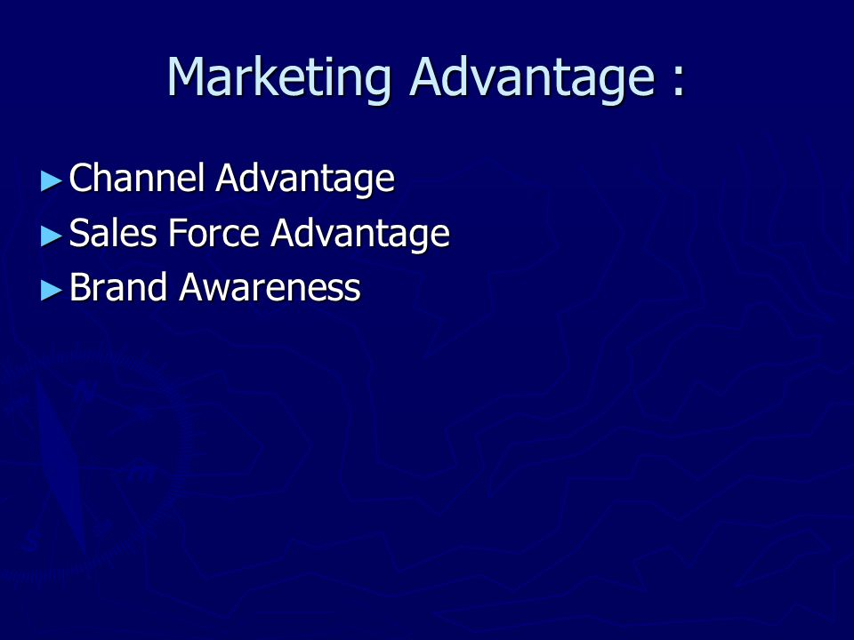 Marketing Advantage : ► Channel Advantage ► Sales Force Advantage ► Brand Awareness