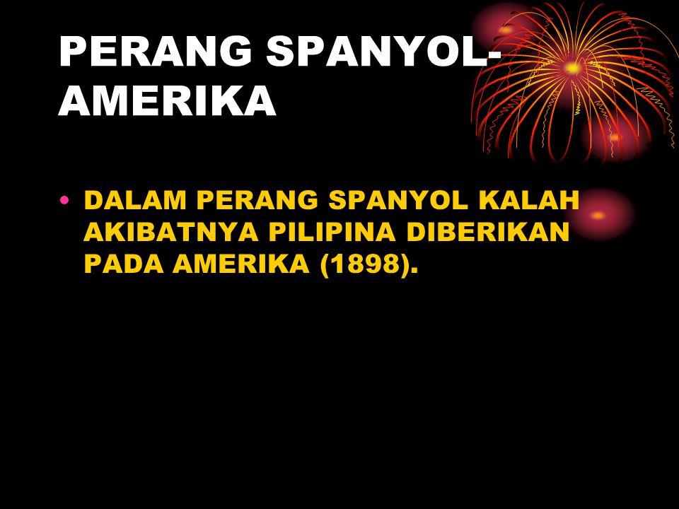 PERANG SPANYOL- AMERIKA DALAM PERANG SPANYOL KALAH AKIBATNYA PILIPINA DIBERIKAN PADA AMERIKA (1898).