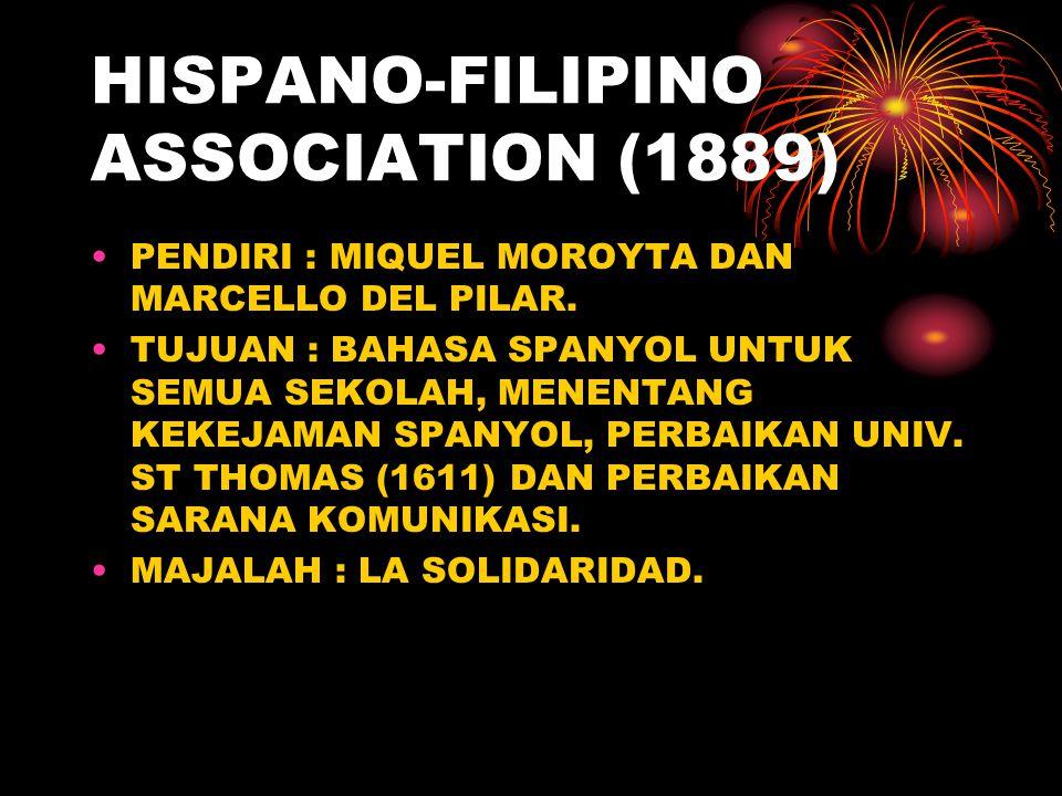 HISPANO-FILIPINO ASSOCIATION (1889) PENDIRI : MIQUEL MOROYTA DAN MARCELLO DEL PILAR.