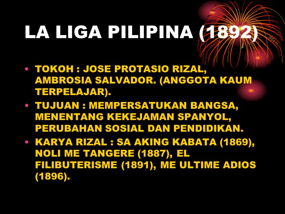 LA LIGA PILIPINA (1892) TOKOH : JOSE PROTASIO RIZAL, AMBROSIA SALVADOR.