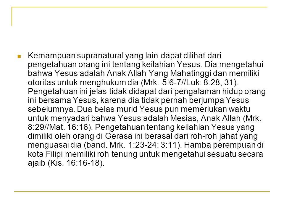 Kemampuan supranatural yang lain dapat dilihat dari pengetahuan orang ini tentang keilahian Yesus. Dia mengetahui bahwa Yesus adalah Anak Allah Yang M