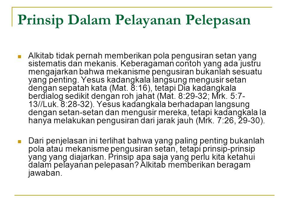 Prinsip Dalam Pelayanan Pelepasan Alkitab tidak pernah memberikan pola pengusiran setan yang sistematis dan mekanis. Keberagaman contoh yang ada justr