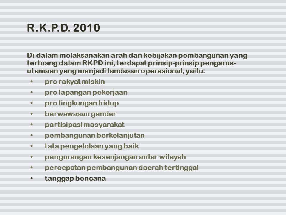 Di dalam melaksanakan arah dan kebijakan pembangunan yang tertuang dalam RKPD ini, terdapat prinsip-prinsip pengarus- utamaan yang menjadi landasan op