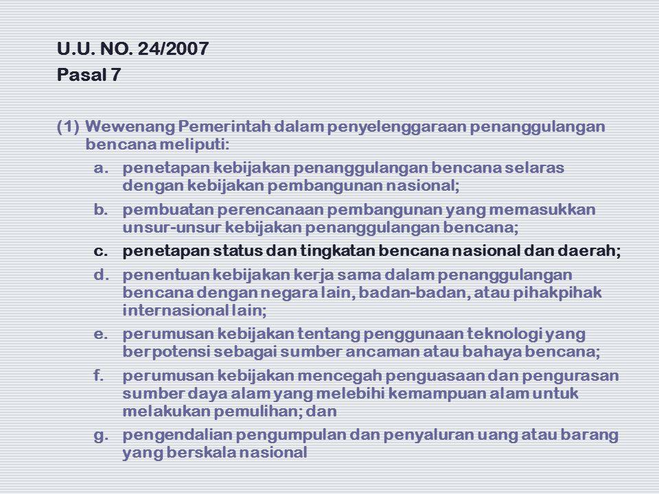 U.U. NO. 24/2007 Pasal 7 (1) Wewenang Pemerintah dalam penyelenggaraan penanggulangan bencana meliputi: a. penetapan kebijakan penanggulangan bencana