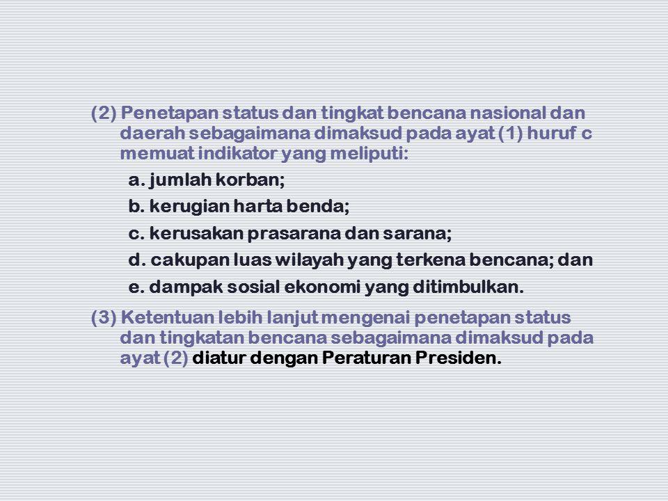 (2) Penetapan status dan tingkat bencana nasional dan daerah sebagaimana dimaksud pada ayat (1) huruf c memuat indikator yang meliputi: a. jumlah korb