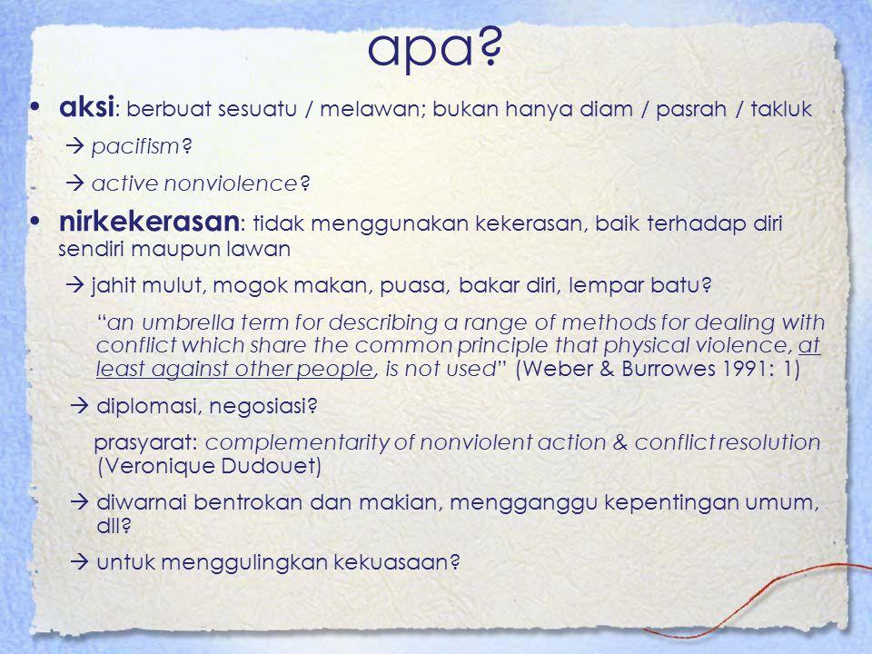 apa.aksi : berbuat sesuatu / melawan; bukan hanya diam / pasrah / takluk  pacifism.