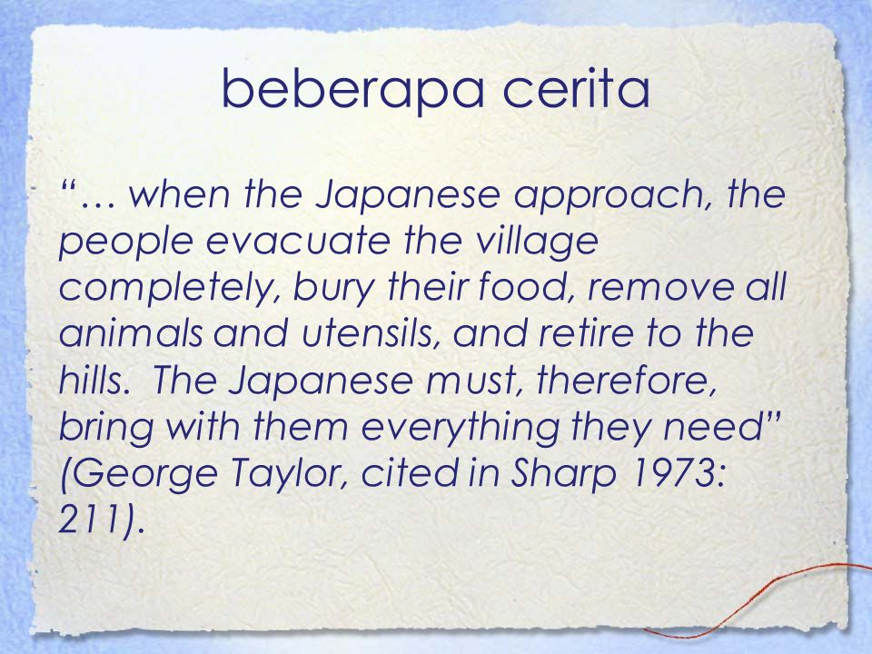 "beberapa cerita ""… when the Japanese approach, the people evacuate the village completely, bury their food, remove all animals and utensils, and retir"