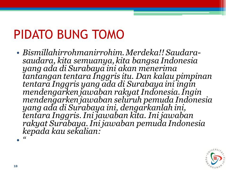 PIDATO BUNG TOMO Bismillahirrohmanirrohim. Merdeka!! Saudara- saudara, kita semuanya, kita bangsa Indonesia yang ada di Surabaya ini akan menerima tan
