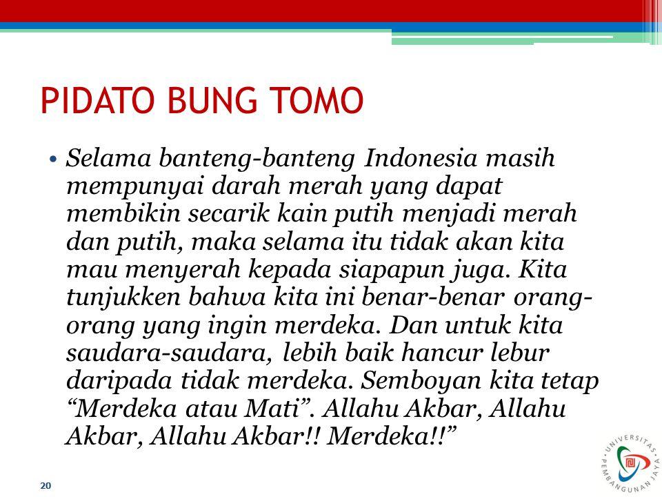 PIDATO BUNG TOMO Selama banteng-banteng Indonesia masih mempunyai darah merah yang dapat membikin secarik kain putih menjadi merah dan putih, maka sel