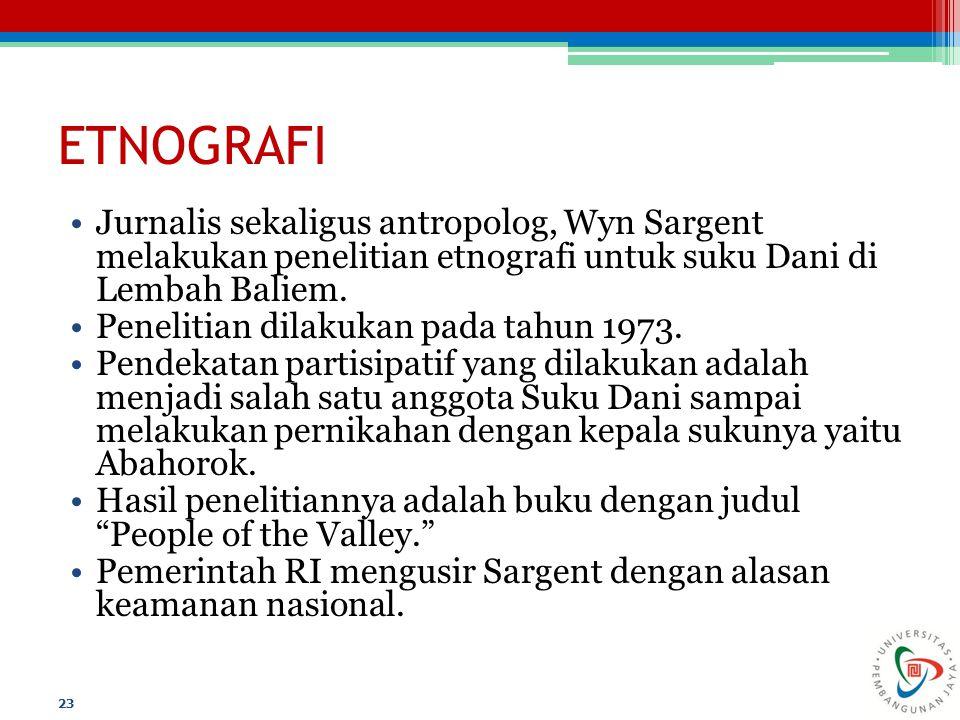 ETNOGRAFI Jurnalis sekaligus antropolog, Wyn Sargent melakukan penelitian etnografi untuk suku Dani di Lembah Baliem. Penelitian dilakukan pada tahun