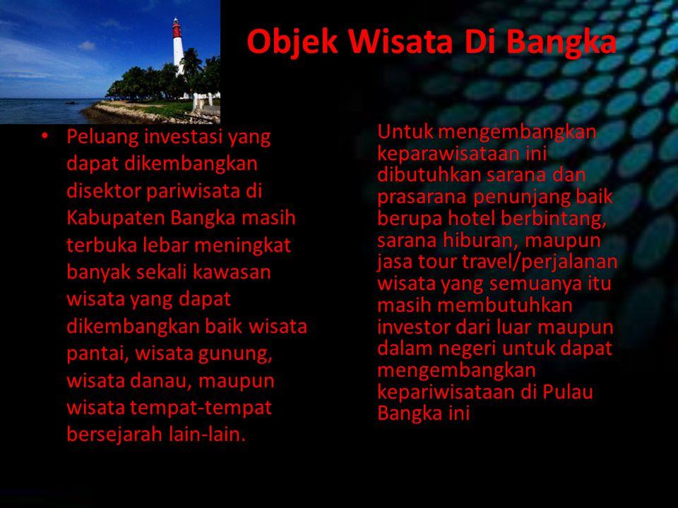 Objek Wisata Di Bangka Peluang investasi yang dapat dikembangkan disektor pariwisata di Kabupaten Bangka masih terbuka lebar meningkat banyak sekali k