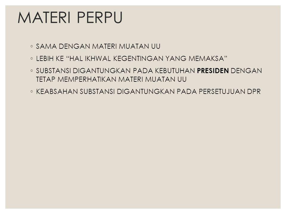 """MATERI PERPU ◦ SAMA DENGAN MATERI MUATAN UU ◦ LEBIH KE """"HAL IKHWAL KEGENTINGAN YANG MEMAKSA"""" ◦ SUBSTANSI DIGANTUNGKAN PADA KEBUTUHAN PRESIDEN DENGAN T"""